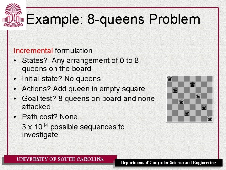 Example: 8 -queens Problem Incremental formulation • States? Any arrangement of 0 to 8