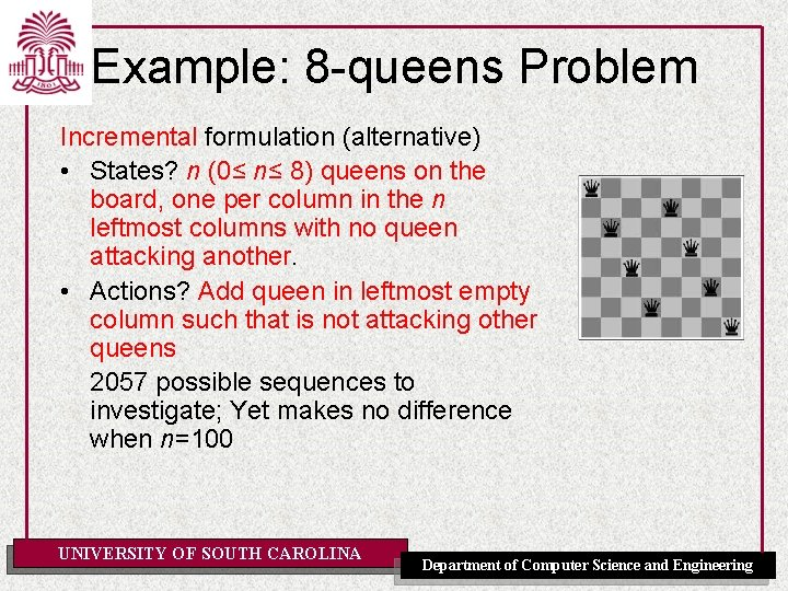 Example: 8 -queens Problem Incremental formulation (alternative) • States? n (0≤ n≤ 8) queens