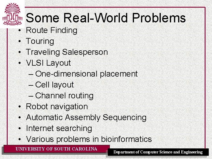 Some Real-World Problems • • Route Finding Touring Traveling Salesperson VLSI Layout – One-dimensional
