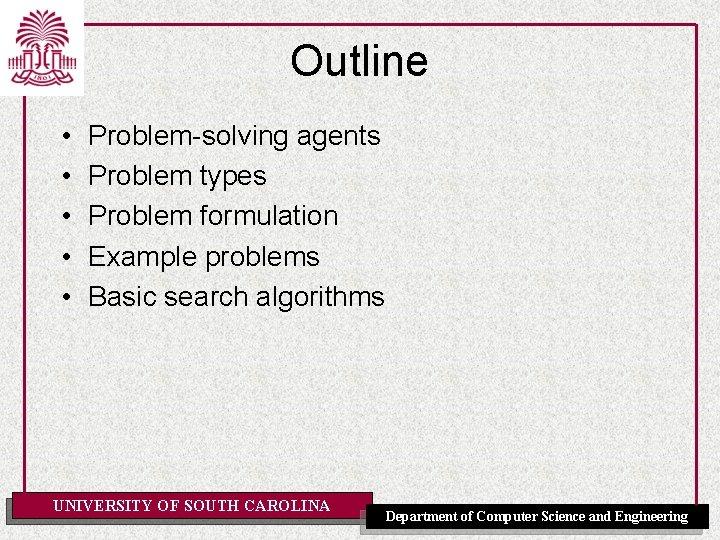 Outline • • • Problem-solving agents Problem types Problem formulation Example problems Basic search