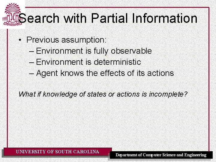 Search with Partial Information • Previous assumption: – Environment is fully observable – Environment