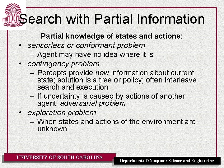 Search with Partial Information Partial knowledge of states and actions: • sensorless or conformant