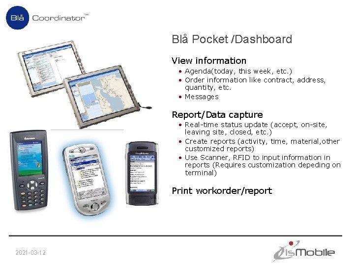 Blå Pocket /Dashboard View information • Agenda(today, this week, etc. ) • Order information
