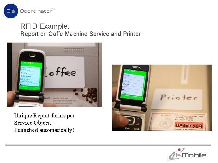 RFID Example: Report on Coffe Machine Service and Printer Unique Report forms per Service