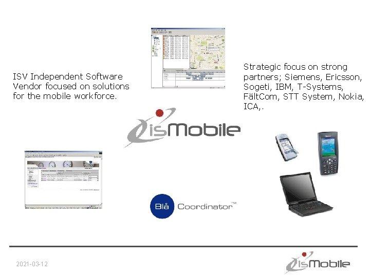 ISV Independent Software Vendor focused on solutions for the mobile workforce. 2021 -03 -12