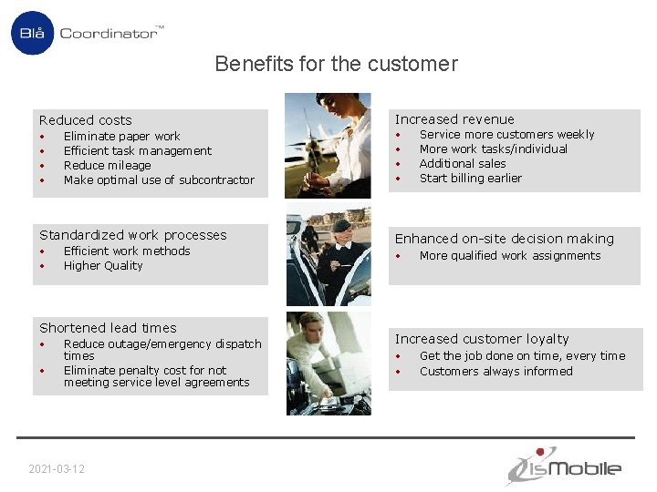 Benefits for the customer Reduced costs • • Eliminate paper work Efficient task management