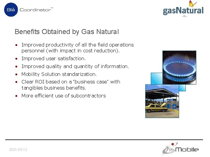 Benefits Obtained by Gas Natural • Improved productivity of all the field operations personnel