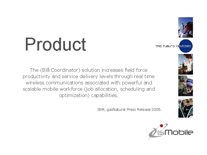 Product The (Blå Coordinator) solution increases field force productivity and service delivery levels through