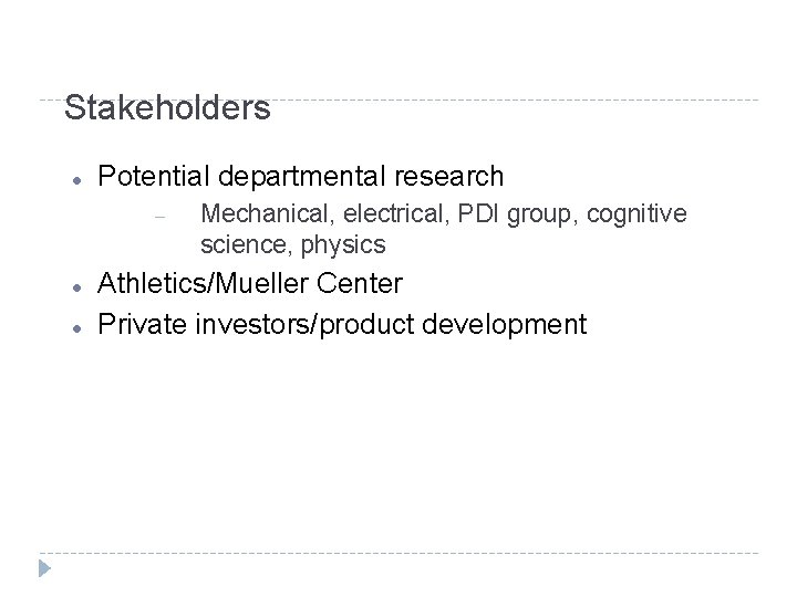 Stakeholders Potential departmental research Mechanical, electrical, PDI group, cognitive science, physics Athletics/Mueller Center Private