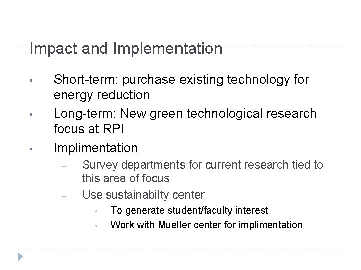Impact and Implementation • • • Short-term: purchase existing technology for energy reduction Long-term: