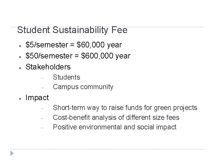 Student Sustainability Fee $5/semester = $60, 000 year $50/semester = $600, 000 year Stakeholders