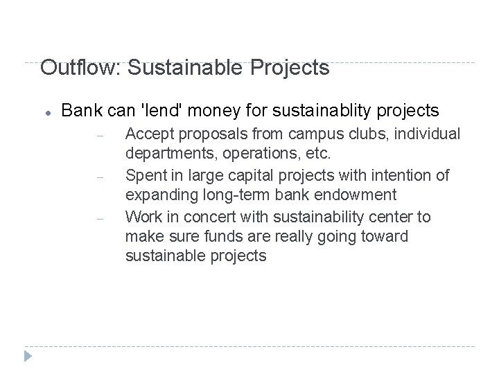 Outflow: Sustainable Projects Bank can 'lend' money for sustainablity projects Accept proposals from campus