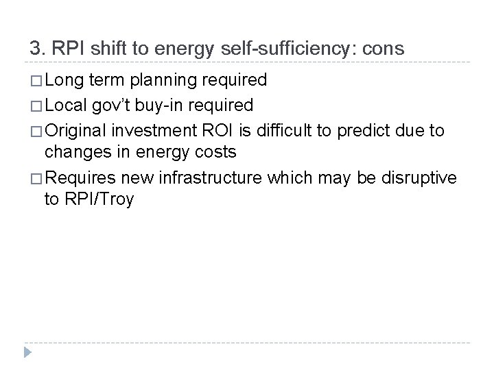 3. RPI shift to energy self-sufficiency: cons � Long term planning required � Local