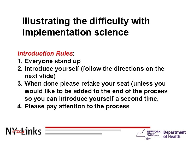 Illustrating the difficulty with implementation science Introduction Rules: 1. Everyone stand up 2. Introduce