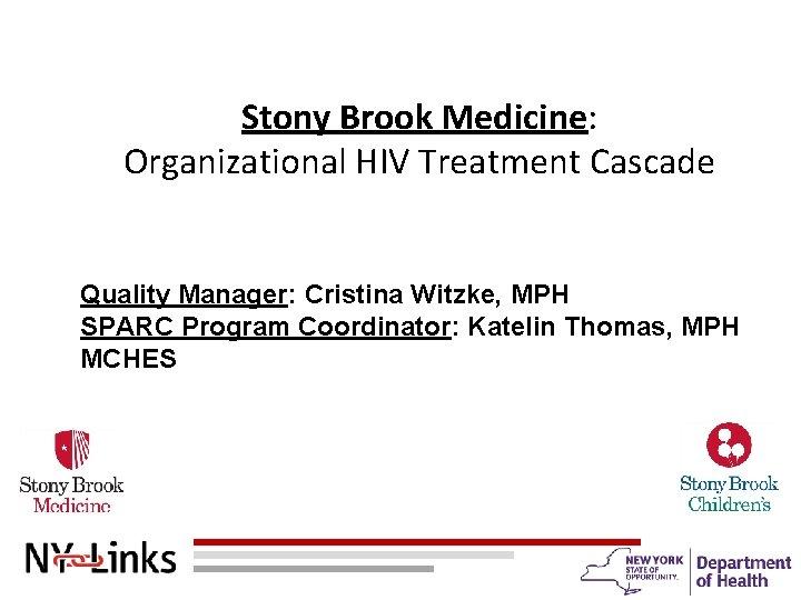 Stony Brook Medicine: Organizational HIV Treatment Cascade Quality Manager: Cristina Witzke, MPH SPARC Program