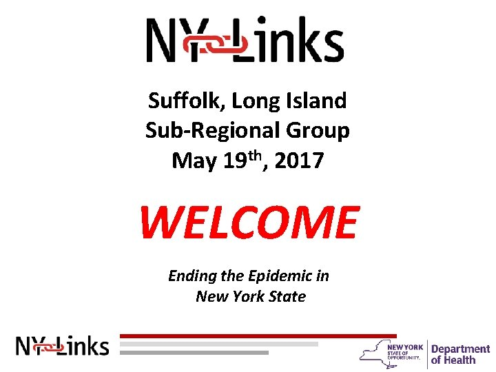Suffolk, Long Island Sub-Regional Group May 19 th, 2017 WELCOME Ending the Epidemic in