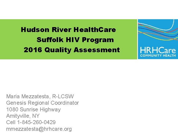 Hudson River Health. Care Suffolk HIV Program 2016 Quality Assessment Maria Mezzatesta, R-LCSW Genesis