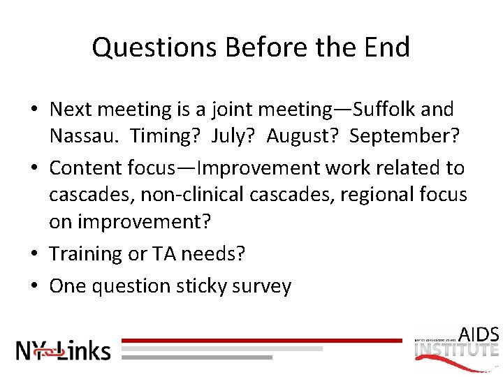 Questions Before the End • Next meeting is a joint meeting—Suffolk and Nassau. Timing?