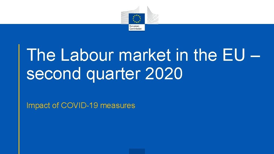 The Labour market in the EU – second quarter 2020 Impact of COVID-19 measures
