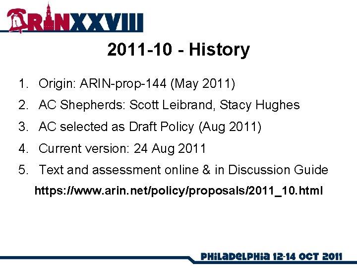 2011 -10 - History 1. Origin: ARIN-prop-144 (May 2011) 2. AC Shepherds: Scott Leibrand,