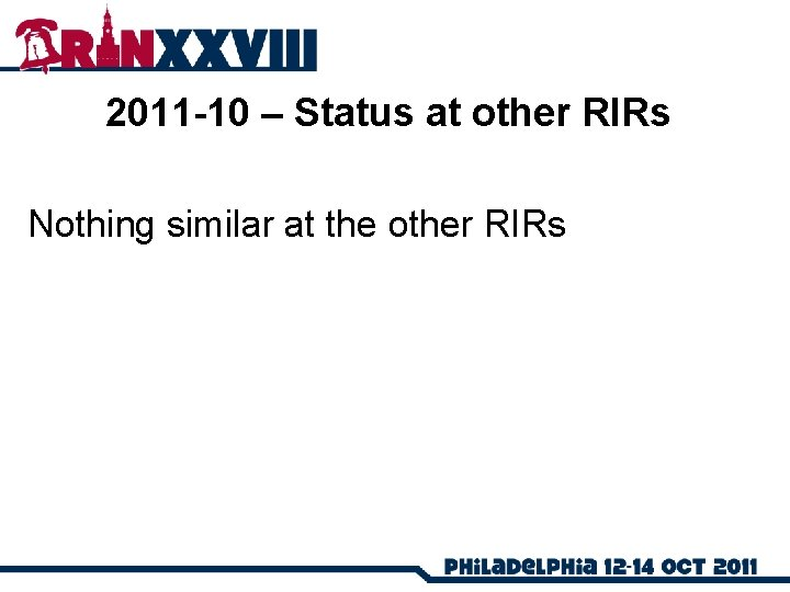 2011 -10 – Status at other RIRs Nothing similar at the other RIRs