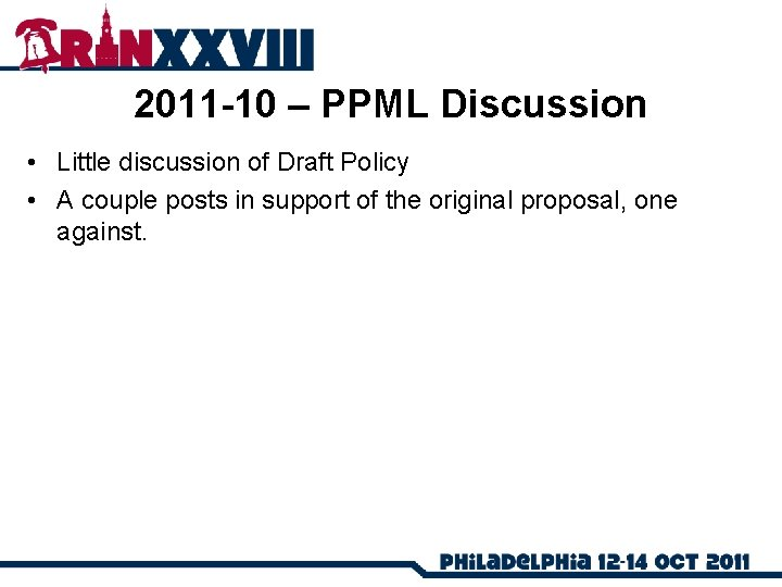 2011 -10 – PPML Discussion • Little discussion of Draft Policy • A couple
