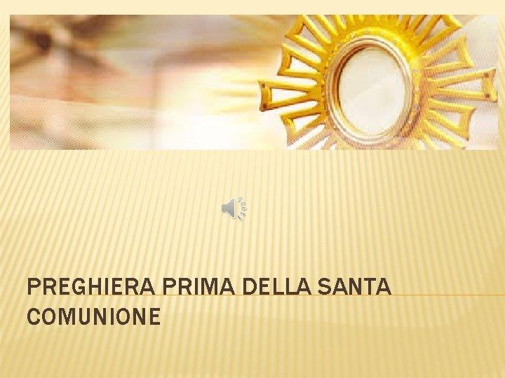PREGHIERA PRIMA DELLA SANTA COMUNIONE