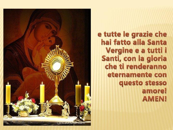 e tutte le grazie che hai fatto alla Santa Vergine e a tutti i