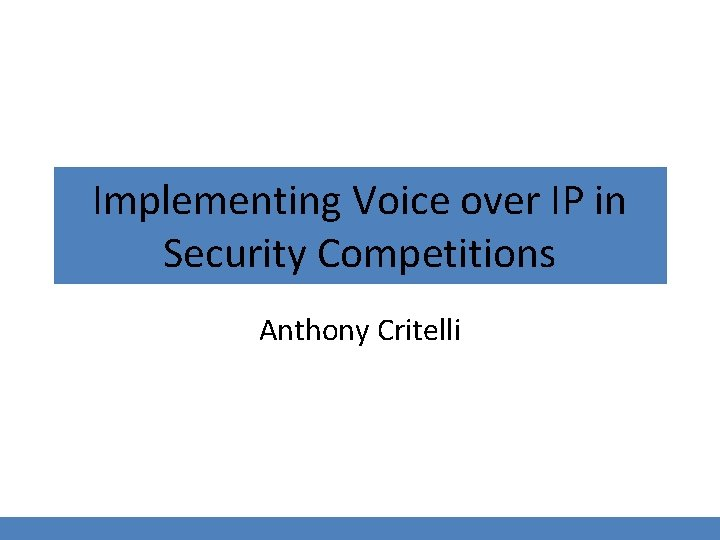 Implementing Voice over IP in Security Competitions Anthony Critelli