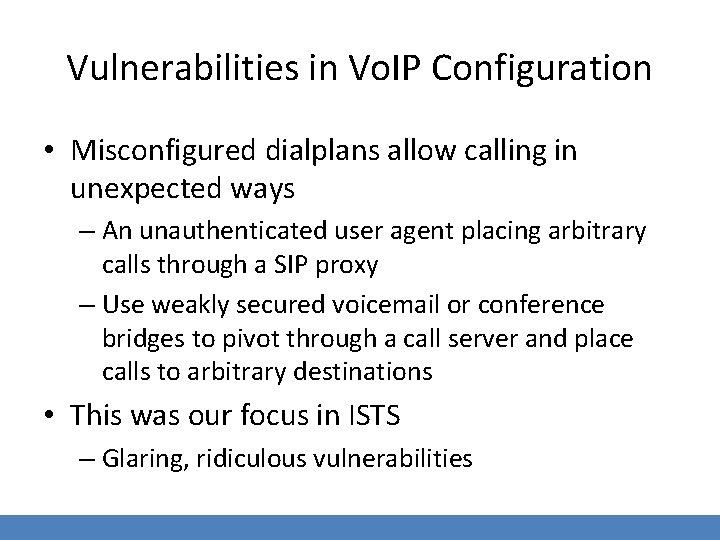 Vulnerabilities in Vo. IP Configuration • Misconfigured dialplans allow calling in unexpected ways –