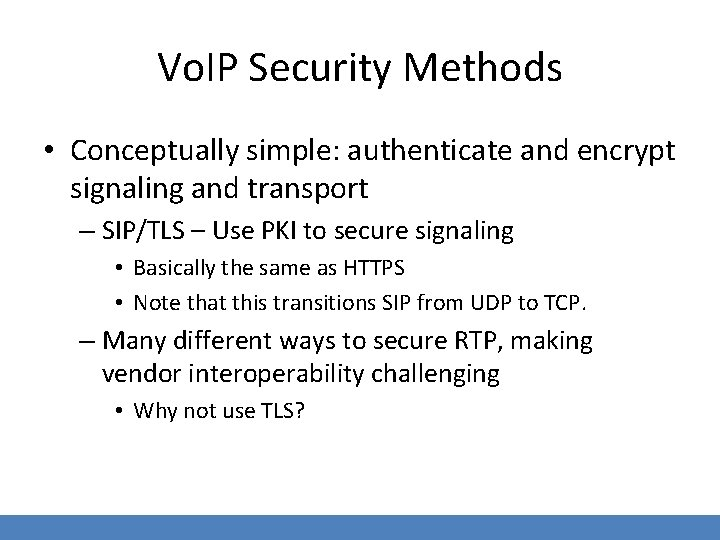 Vo. IP Security Methods • Conceptually simple: authenticate and encrypt signaling and transport –