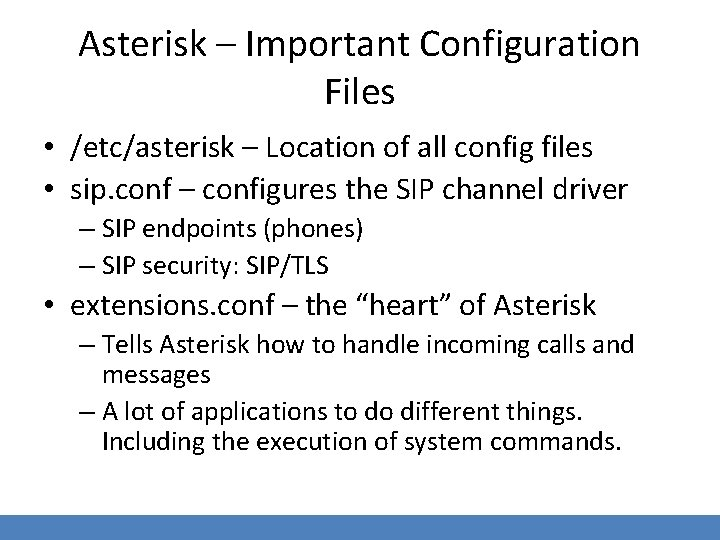 Asterisk – Important Configuration Files • /etc/asterisk – Location of all config files •