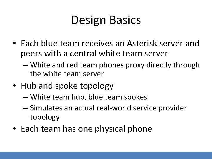 Design Basics • Each blue team receives an Asterisk server and peers with a