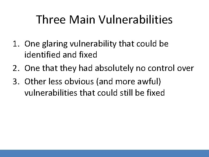 Three Main Vulnerabilities 1. One glaring vulnerability that could be identified and fixed 2.