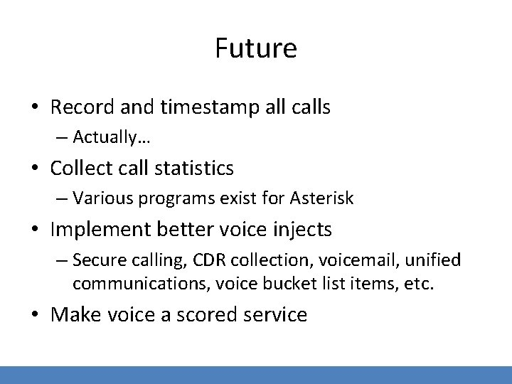 Future • Record and timestamp all calls – Actually… • Collect call statistics –