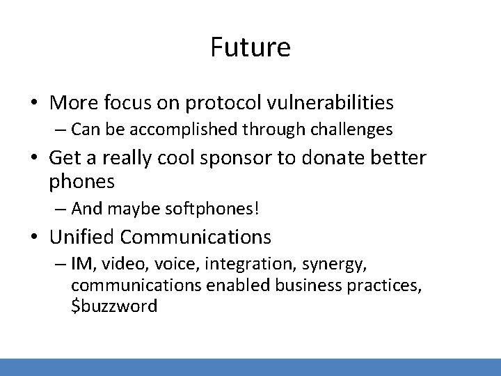 Future • More focus on protocol vulnerabilities – Can be accomplished through challenges •