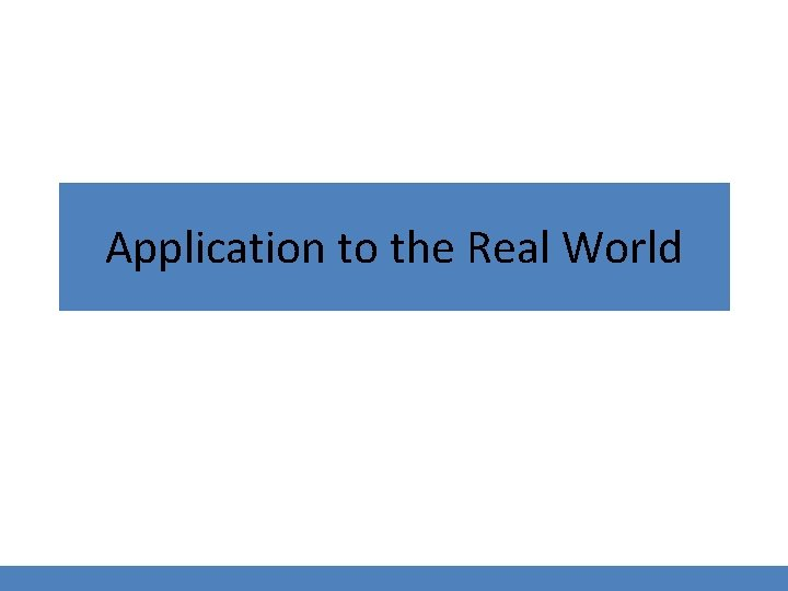 Application to the Real World