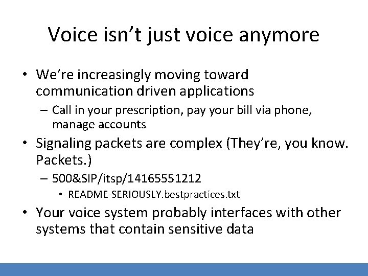 Voice isn't just voice anymore • We're increasingly moving toward communication driven applications –