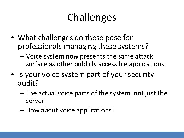Challenges • What challenges do these pose for professionals managing these systems? – Voice