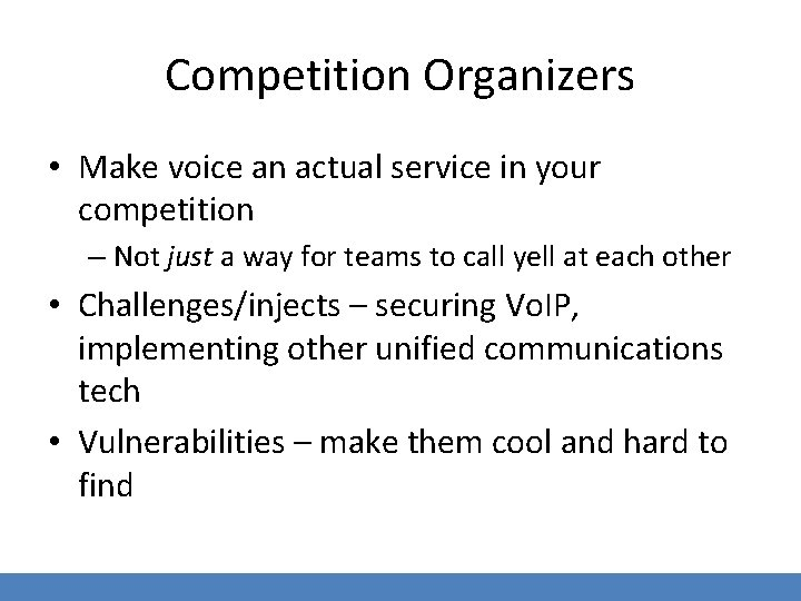 Competition Organizers • Make voice an actual service in your competition – Not just