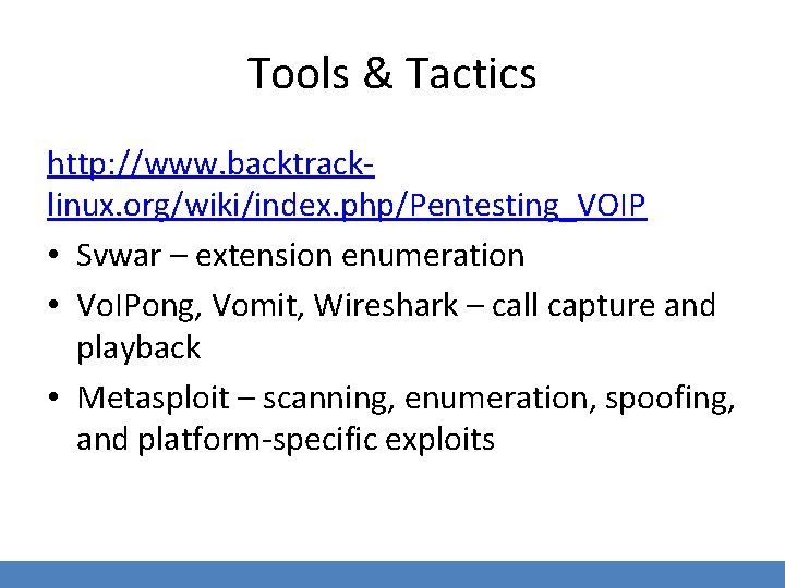 Tools & Tactics http: //www. backtracklinux. org/wiki/index. php/Pentesting_VOIP • Svwar – extension enumeration •