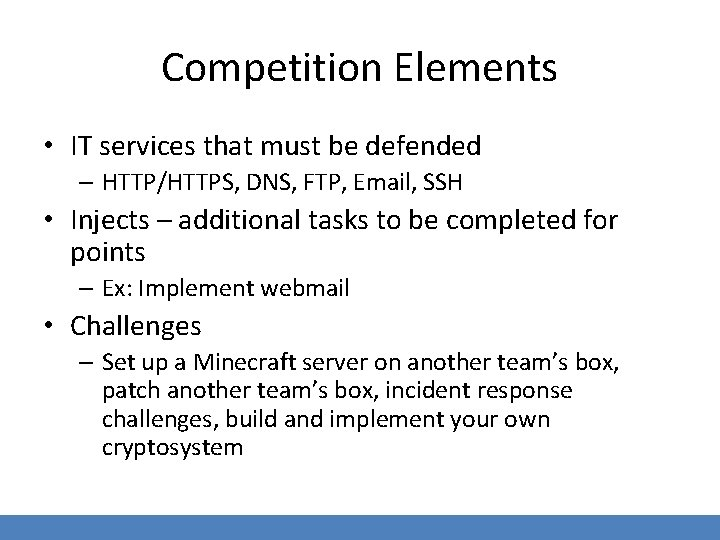 Competition Elements • IT services that must be defended – HTTP/HTTPS, DNS, FTP, Email,