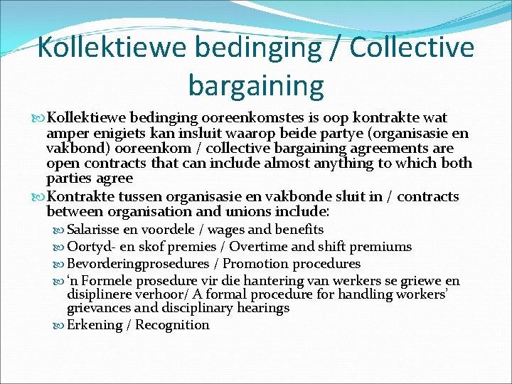 Kollektiewe bedinging / Collective bargaining Kollektiewe bedinging ooreenkomstes is oop kontrakte wat amper enigiets
