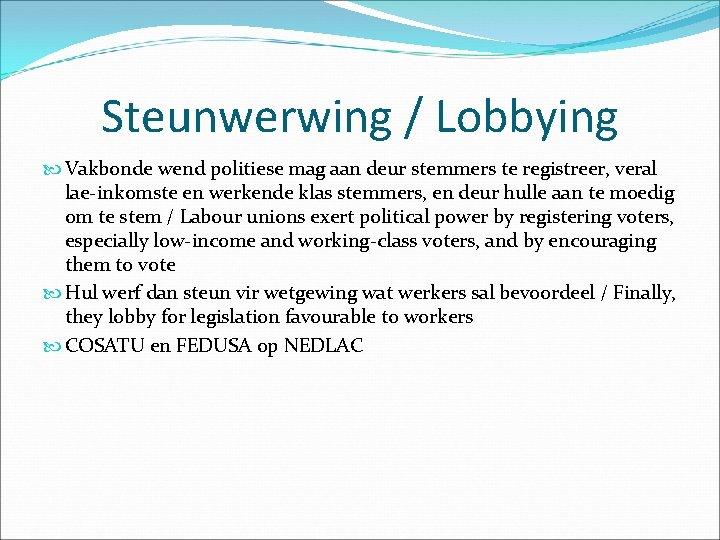 Steunwerwing / Lobbying Vakbonde wend politiese mag aan deur stemmers te registreer, veral lae-inkomste