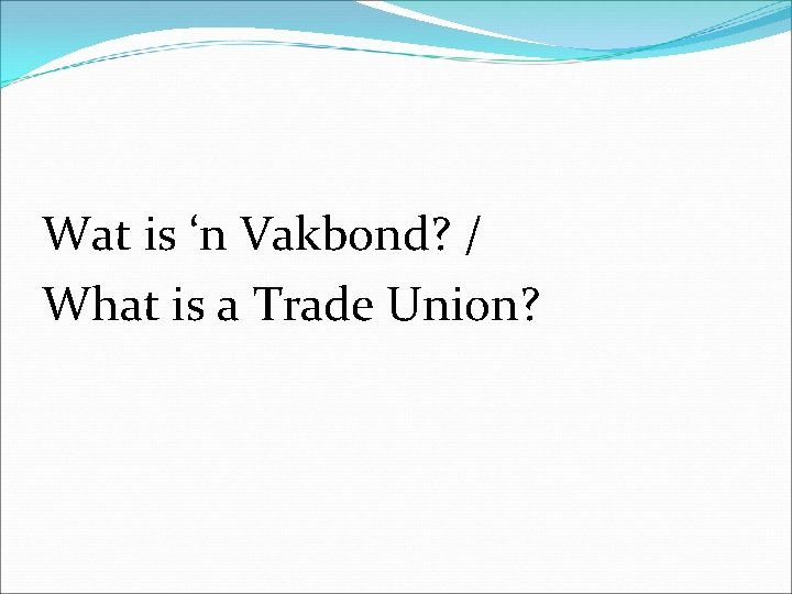 Wat is 'n Vakbond? / What is a Trade Union?