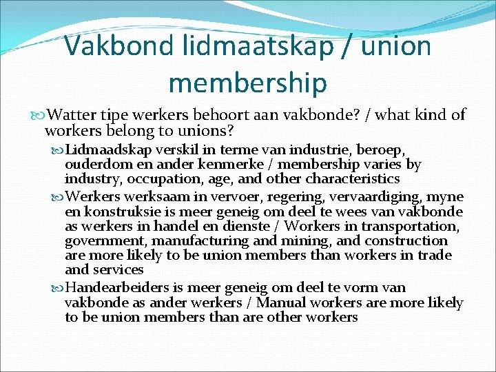 Vakbond lidmaatskap / union membership Watter tipe werkers behoort aan vakbonde? / what kind