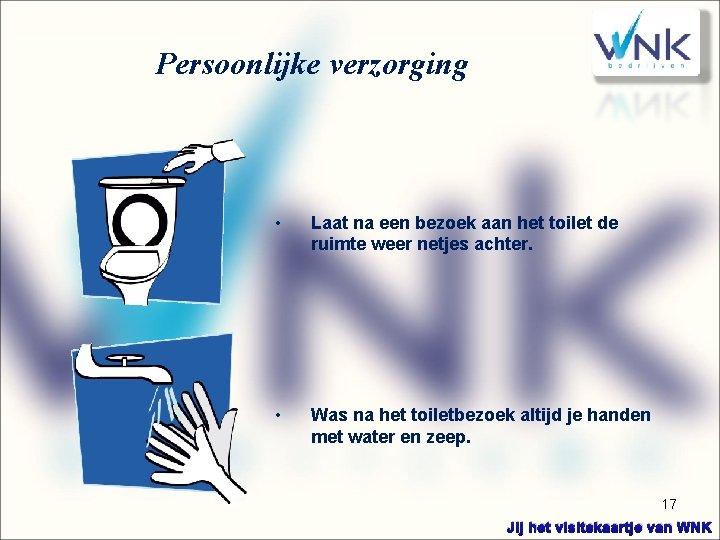 Persoonlijke verzorging • Laat na een bezoek aan het toilet de ruimte weer netjes