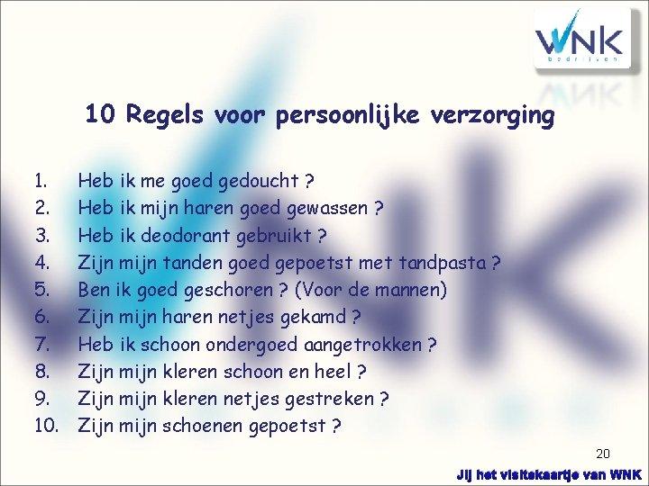 10 Regels voor persoonlijke verzorging 1. 2. 3. 4. 5. 6. 7. 8. 9.