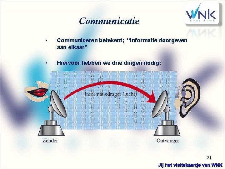 """Communicatie • Communiceren betekent; """"Informatie doorgeven aan elkaar"""" • Hiervoor hebben we drie dingen"""