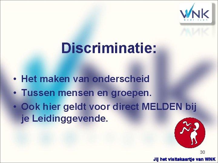 Discriminatie: • Het maken van onderscheid • Tussen mensen en groepen. • Ook hier